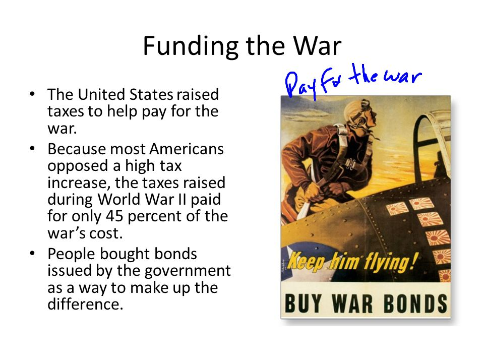 Funding the War The United States raised taxes to help pay for the war.