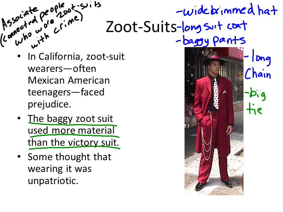 Zoot-Suits In California, zoot-suit wearers—often Mexican American teenagers—faced prejudice.