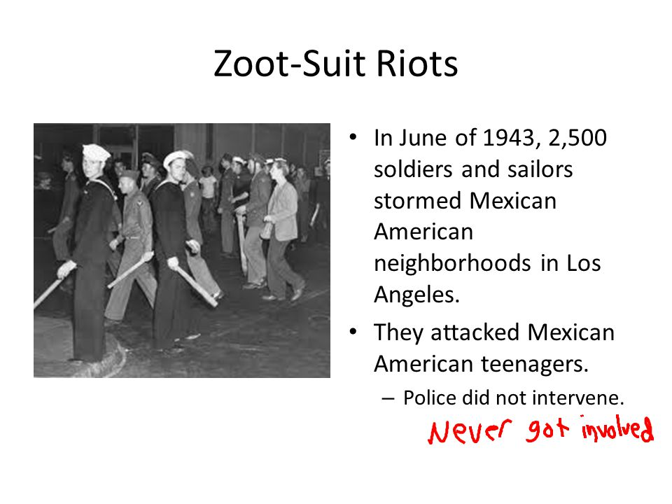 Zoot-Suit Riots In June of 1943, 2,500 soldiers and sailors stormed Mexican American neighborhoods in Los Angeles.