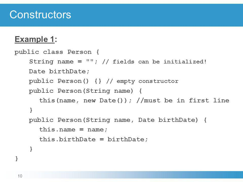 Constructors Example 1: public class Person {