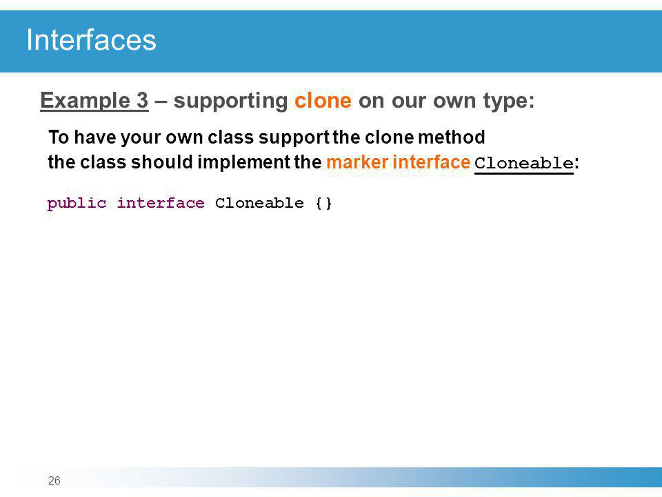 Interfaces Example 3 – supporting clone on our own type: