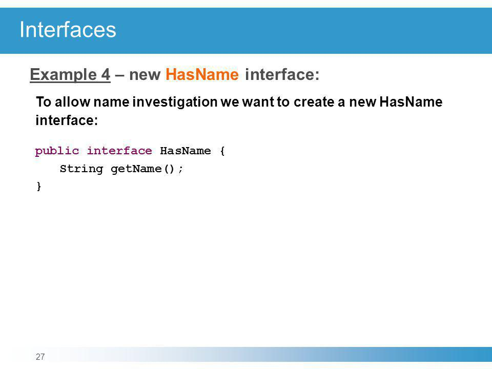 Interfaces Example 4 – new HasName interface: