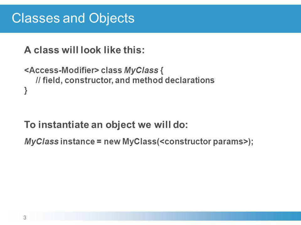 Classes and Objects A class will look like this:
