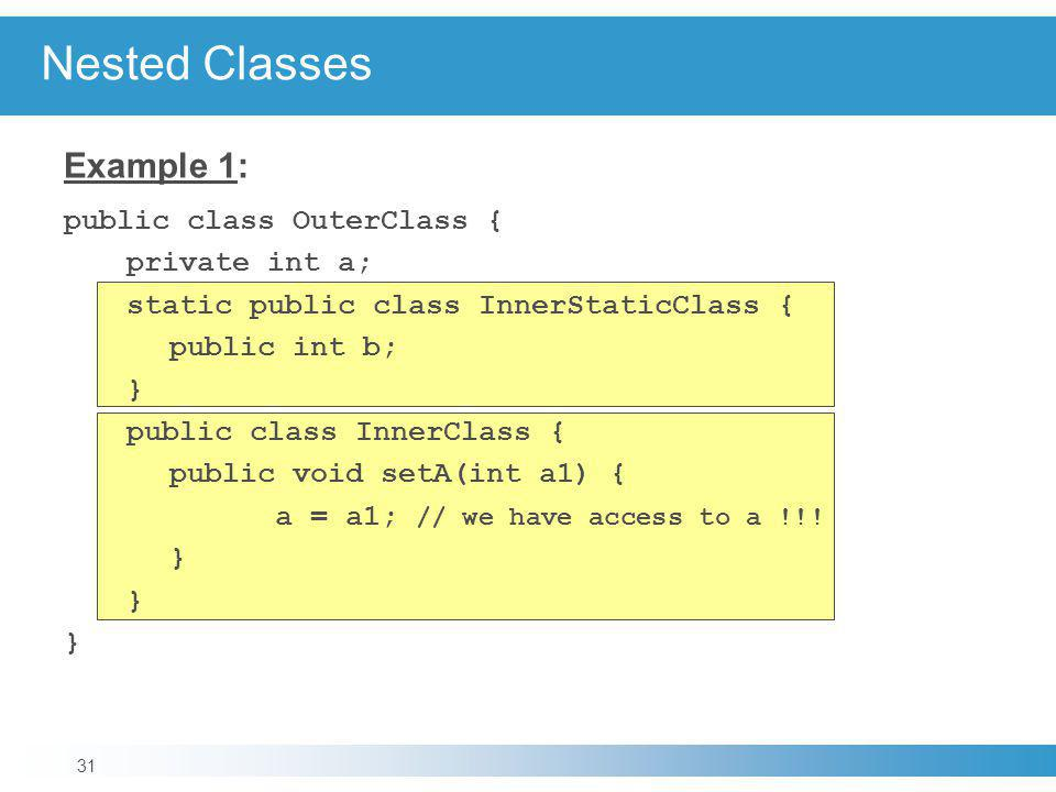 Nested Classes Example 1: public class OuterClass { private int a;