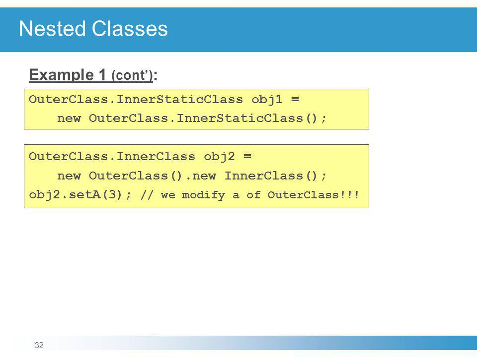Nested Classes Example 1 (cont'): OuterClass.InnerStaticClass obj1 =