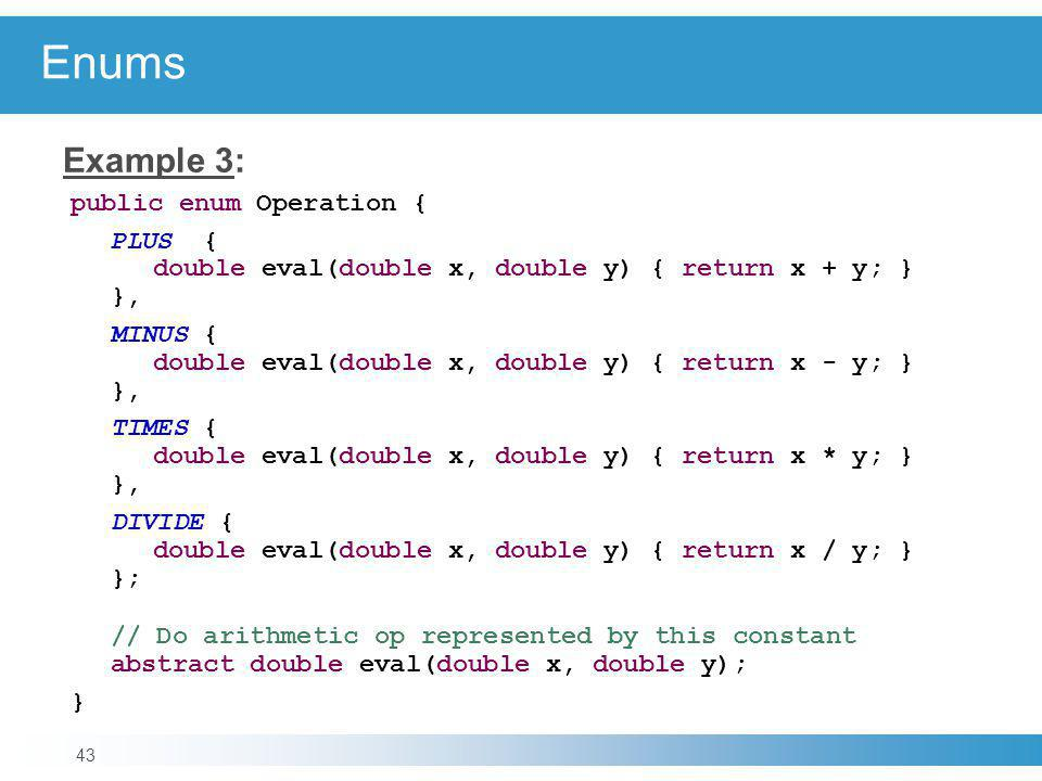 Enums Example 3: public enum Operation {