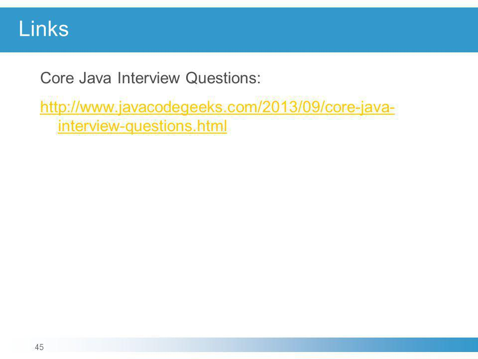 Links Core Java Interview Questions: http://www.javacodegeeks.com/2013/09/core-java-interview-questions.html