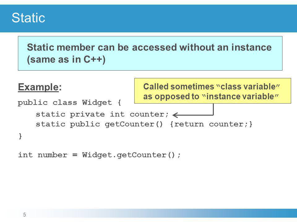 Static Example: public class Widget {