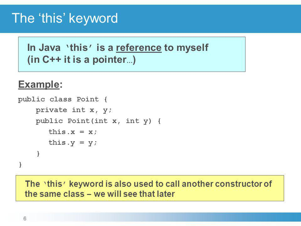 The 'this' keyword Example: public class Point { private int x, y;