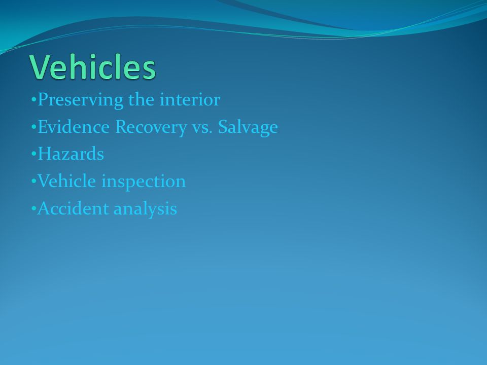 Vehicles Preserving the interior Evidence Recovery vs. Salvage Hazards