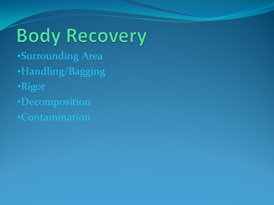 Body Recovery Surrounding Area Handling/Bagging Rigor Decomposition