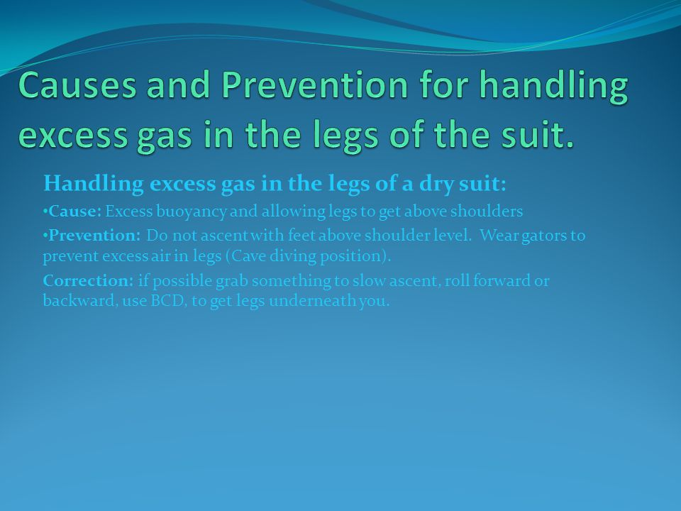 Causes and Prevention for handling excess gas in the legs of the suit.