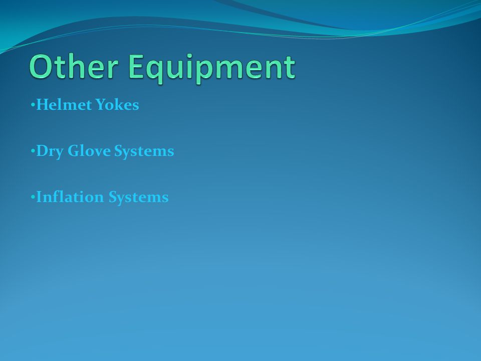 Other Equipment Helmet Yokes Dry Glove Systems Inflation Systems