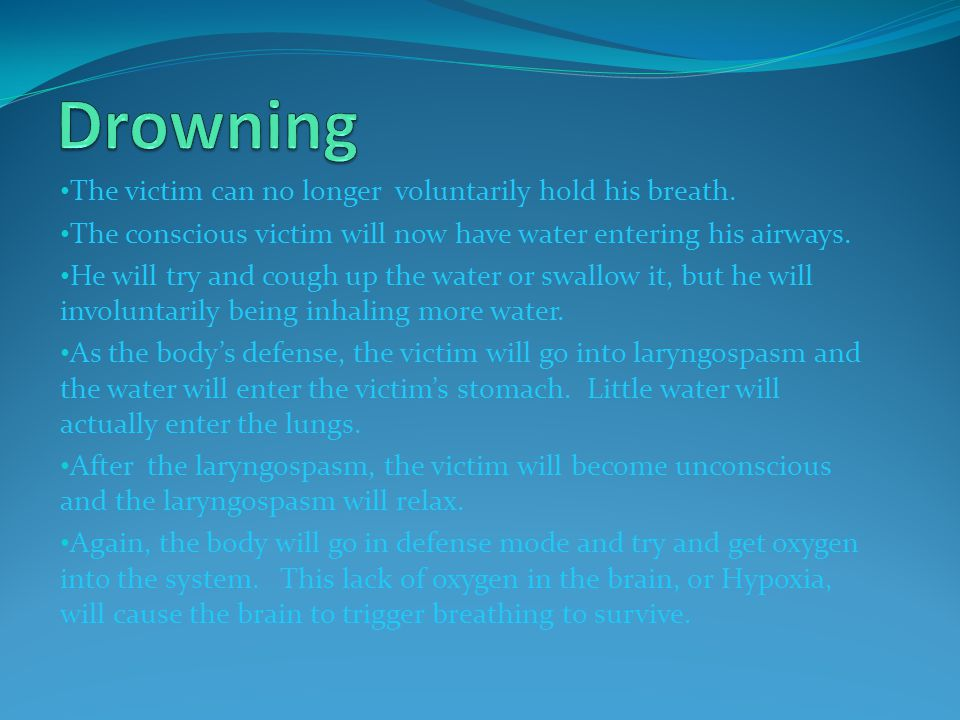 Drowning The victim can no longer voluntarily hold his breath.