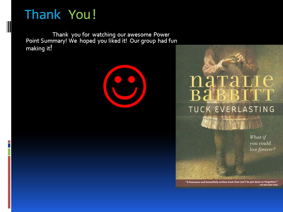 Thank You! Thank you for watching our awesome Power Point Summary! We hoped you liked it! Our group had fun making it!
