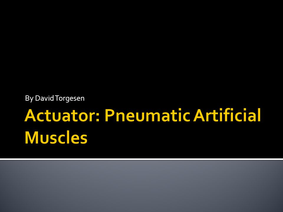 Actuator: Pneumatic Artificial Muscles