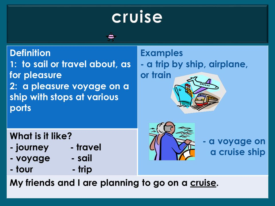 cruise Definition. 1: to sail or travel about, as for pleasure. 2: a pleasure voyage on a ship with stops at various ports.