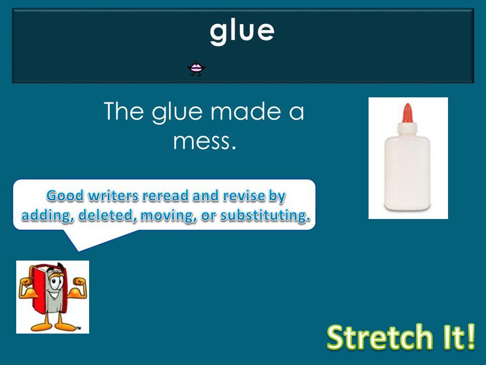 Stretch It! glue The glue made a mess.