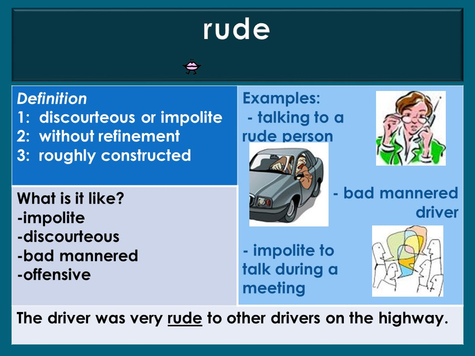 rude Definition 1: discourteous or impolite 2: without refinement