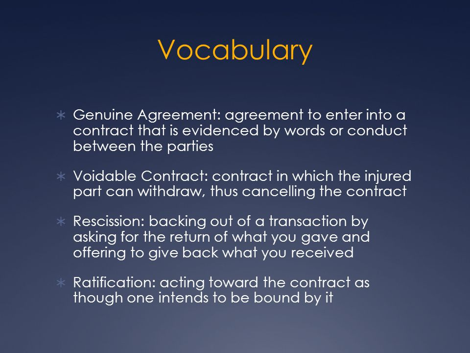Vocabulary Genuine Agreement: agreement to enter into a contract that is evidenced by words or conduct between the parties.