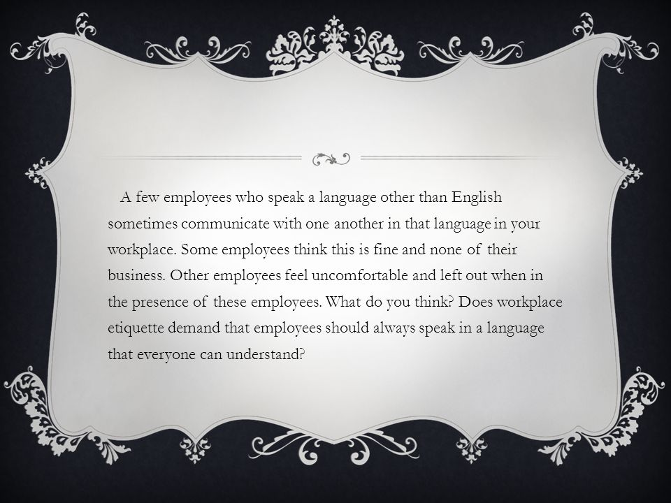 A few employees who speak a language other than English sometimes communicate with one another in that language in your workplace.