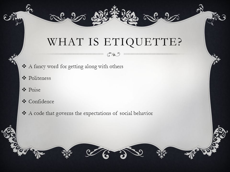 What is Etiquette A fancy word for getting along with others