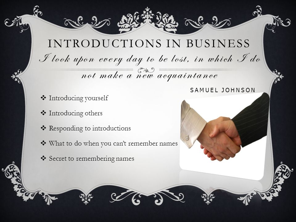 Introductions in Business I look upon every day to be lost, in which I do not make a new acquaintance Samuel Johnson
