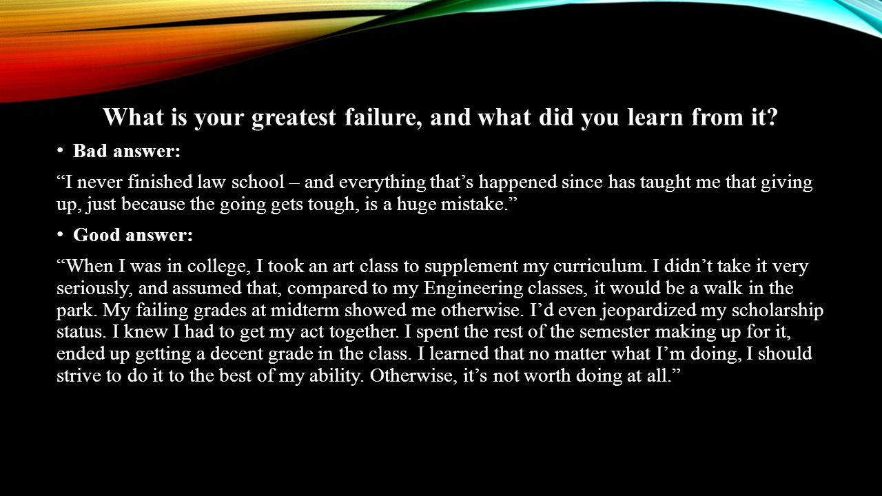 What is your greatest failure, and what did you learn from it