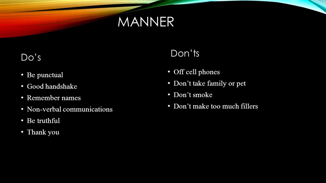 manner Don'ts Do's Off cell phones Be punctual