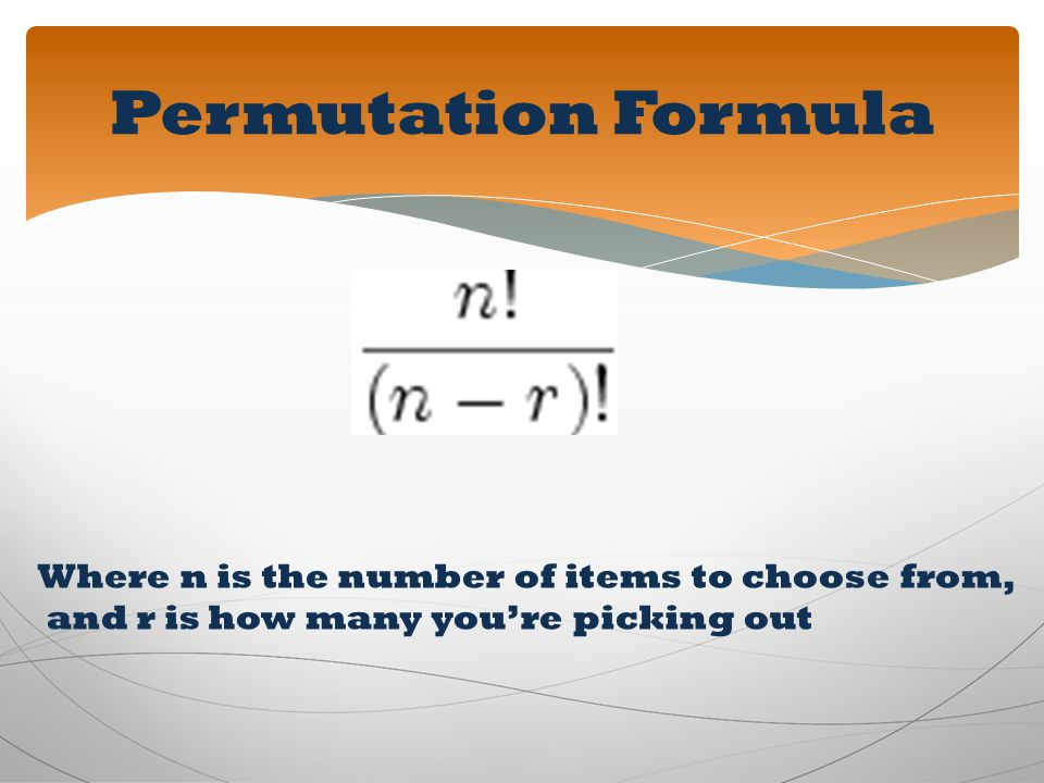 Permutation Formula Where n is the number of items to choose from,