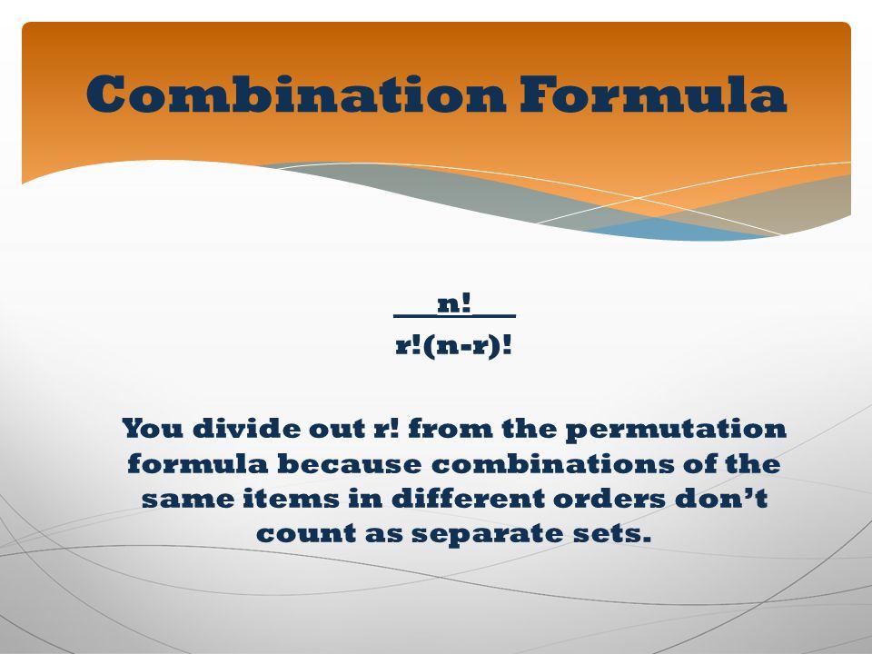 Combination Formula ___n!___ r!(n-r)!