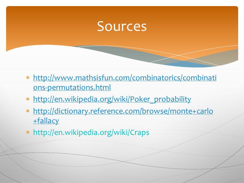 Sources http://www.mathsisfun.com/combinatorics/combinations-permutations.html. http://en.wikipedia.org/wiki/Poker_probability.