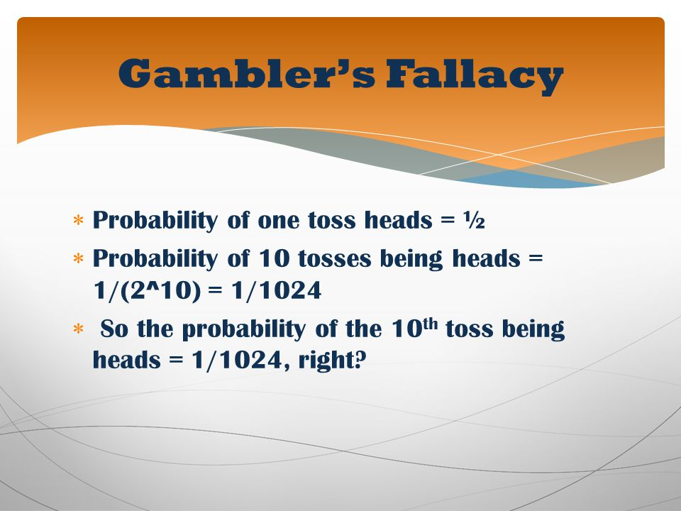 Gambler's Fallacy Probability of one toss heads = ½