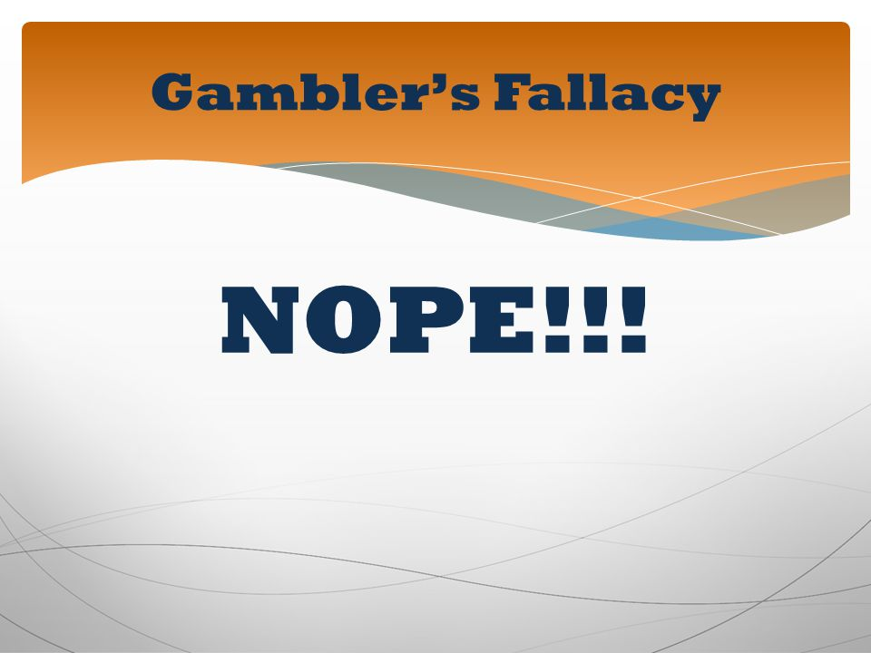 Gambler's Fallacy NOPE!!!
