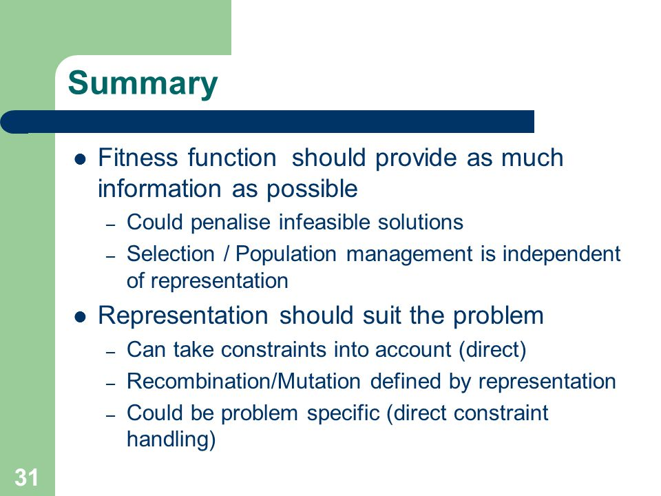 Summary Fitness function should provide as much information as possible. Could penalise infeasible solutions.