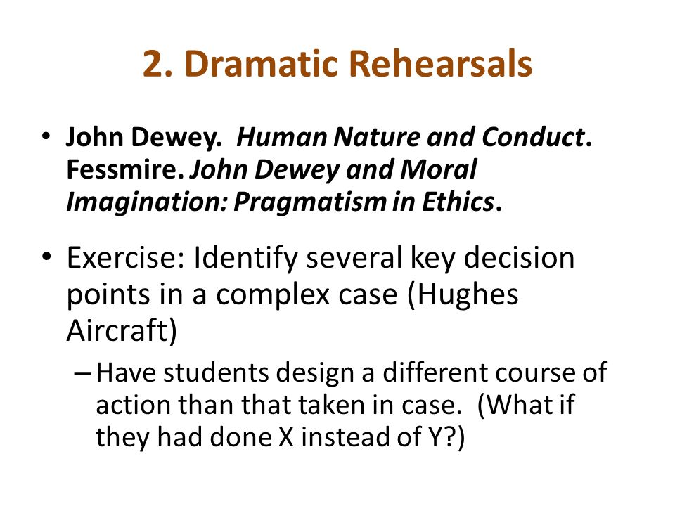 2. Dramatic Rehearsals John Dewey. Human Nature and Conduct. Fessmire. John Dewey and Moral Imagination: Pragmatism in Ethics.
