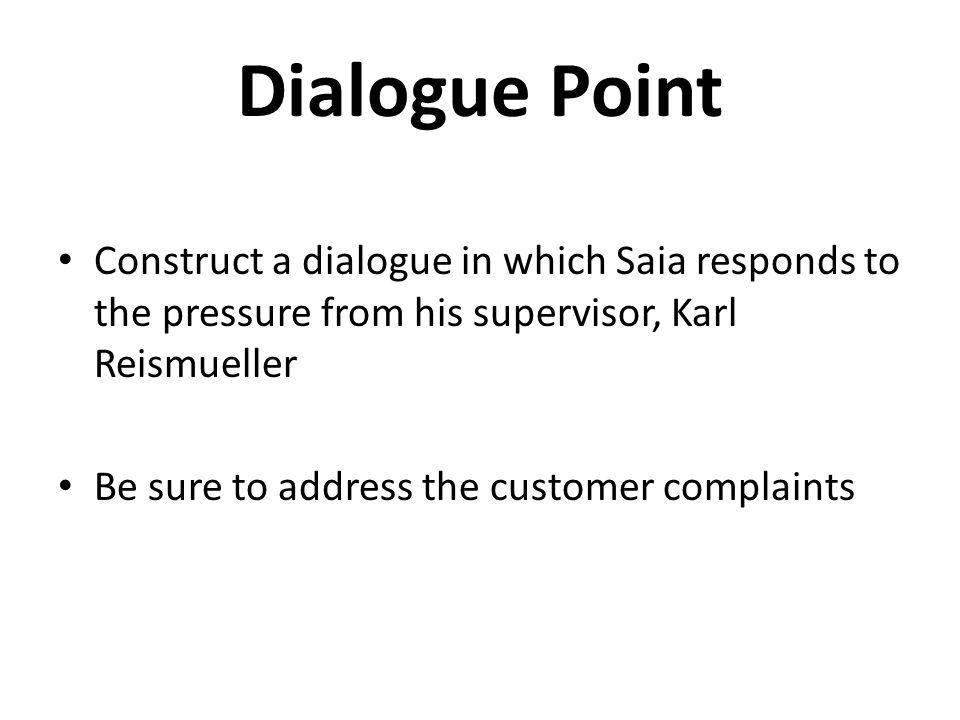 Dialogue Point Construct a dialogue in which Saia responds to the pressure from his supervisor, Karl Reismueller.