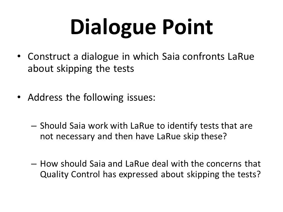 Dialogue Point Construct a dialogue in which Saia confronts LaRue about skipping the tests. Address the following issues: