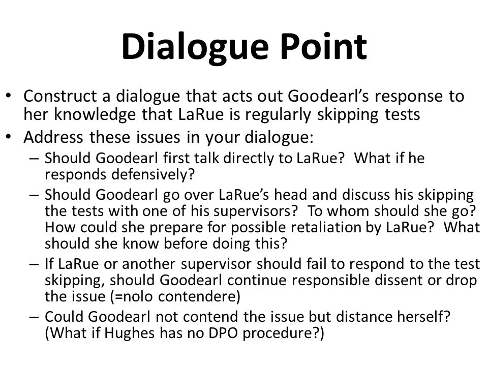 Dialogue Point Construct a dialogue that acts out Goodearl's response to her knowledge that LaRue is regularly skipping tests.