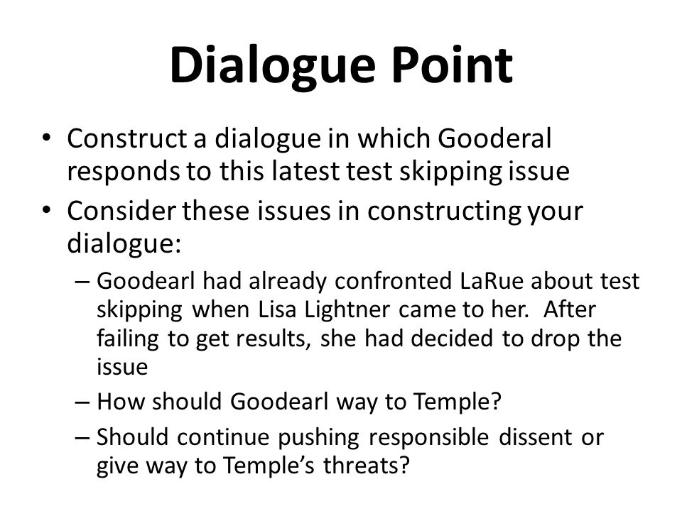 Dialogue Point Construct a dialogue in which Gooderal responds to this latest test skipping issue.