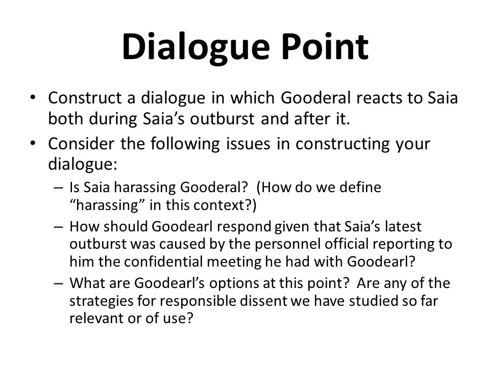 Dialogue Point Construct a dialogue in which Gooderal reacts to Saia both during Saia's outburst and after it.