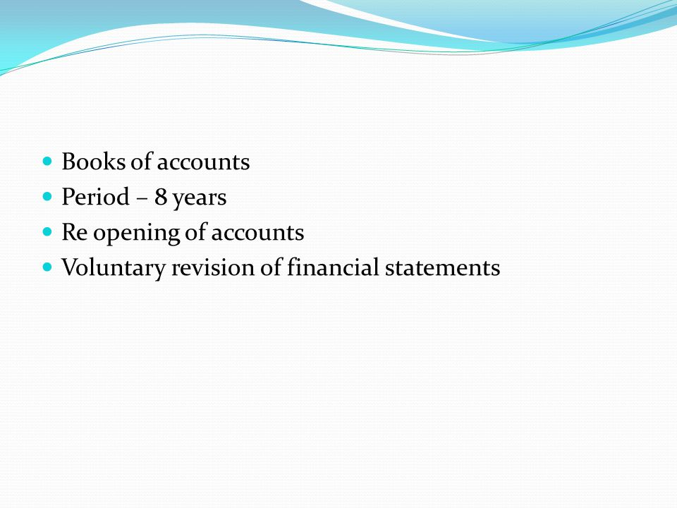 Books of accounts Period – 8 years. Re opening of accounts.