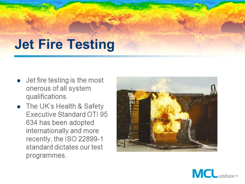 Jet Fire Testing Jet fire testing is the most onerous of all system qualifications.