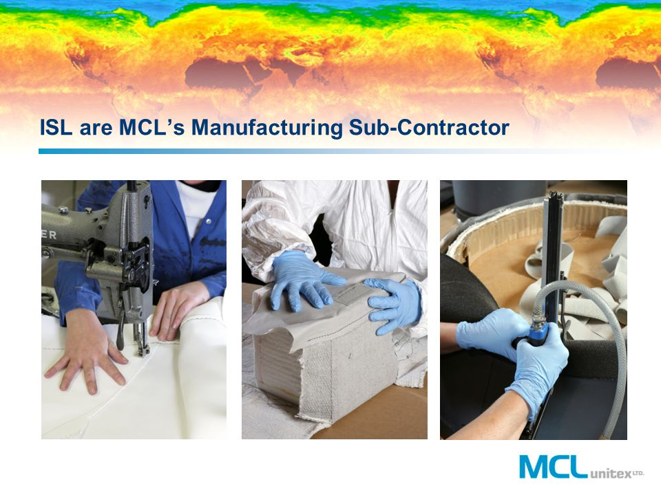 ISL are MCL's Manufacturing Sub-Contractor