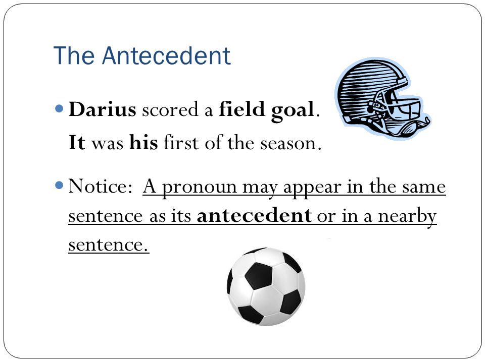 The Antecedent Darius scored a field goal.