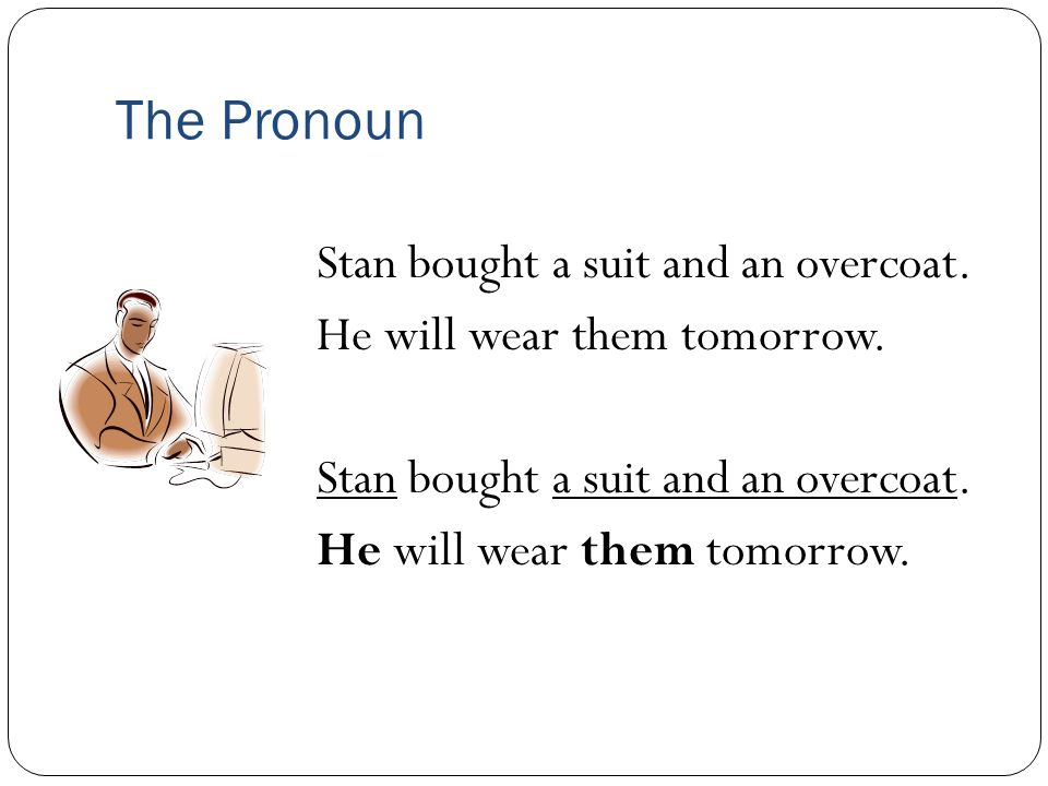 The Pronoun Stan bought a suit and an overcoat.