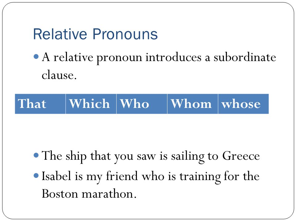 Relative Pronouns A relative pronoun introduces a subordinate clause.