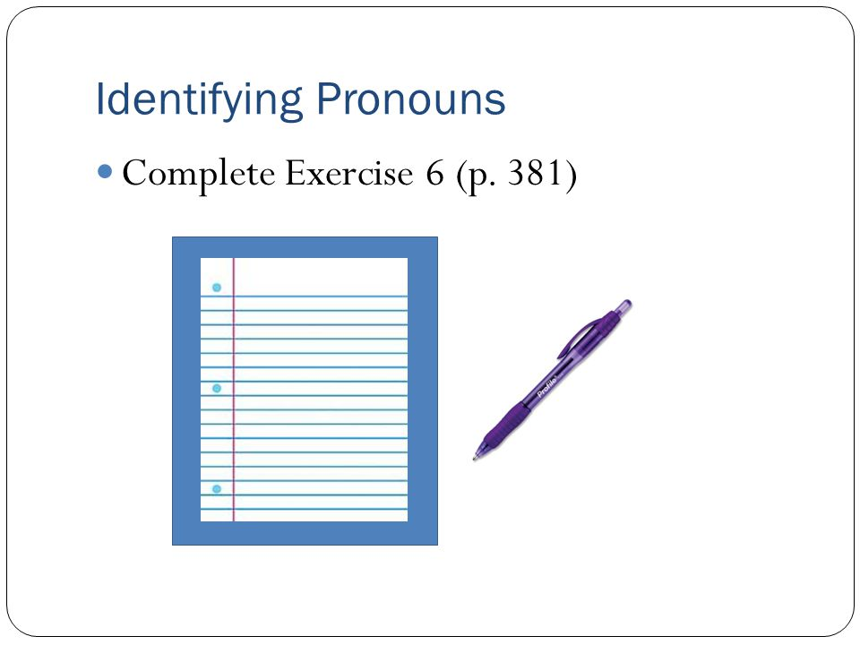 Identifying Pronouns Complete Exercise 6 (p. 381)
