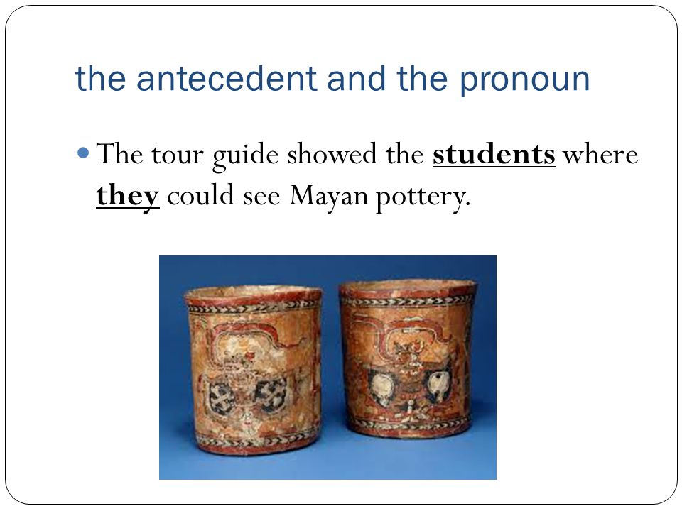 the antecedent and the pronoun
