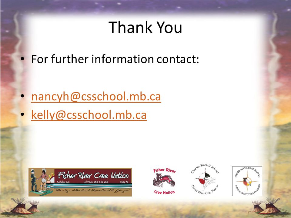 Thank You For further information contact: nancyh@csschool.mb.ca